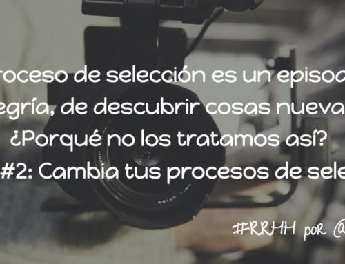 Vídeo #2: ¡Cambia tus procesos de selección!